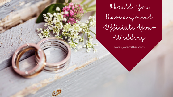 Should You Have a Friend Officiate Your Wedding?